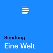 Eine Welt (komplette Sendung) - Deutschlandfunk