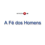 Antena 1 - A FÉ DOS HOMENS