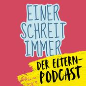 Einer schreit immer - der Elternpodcast powered by Life Radio