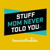 Stuff Mom Never Told You